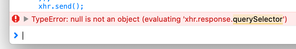 TypeError: null is not an object (evaluating 'xhr.response.querySelector')
